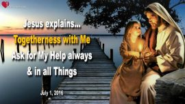 2016-07-01 - Togetherness with Jesus Christ-Relationship with Jesus-Ask for Help-LoveLetter from Jesus
