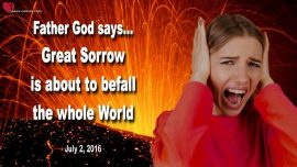 2016-07-02 - Great Sorrow is about to befall the whole World-Love Letter from Jesus Christ