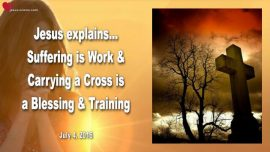 2016-07-04 - Pain-Suffering is Work-Carrying a Cross is a Blessing-Training-Love Letter from Jesus