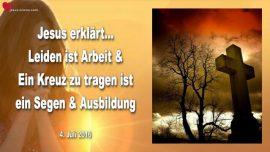 2016-07-04 - Schmerz-Leiden ist Arbeit-Ein Kreuz zu tragen ist ein Segen-Ausbildung-Liebesbrief von Jesus