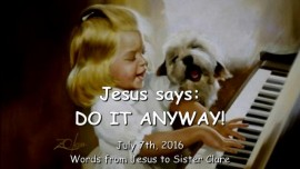2016-07-07 - Jesus says - Do it anyway