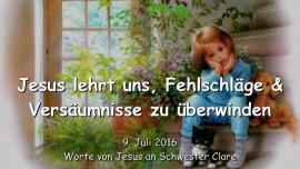 2016-07-09 - JESUS LEHRT UNS - Fehlschlaege und Versaeumnisse zu ueberwinden