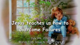 2016-07-09 - JESUS TEACHES US. - How to overcome Failures