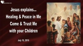 2016-07-10 - Healing and Peace in Jesus-Trusting Jesus with our Children-Love Letter from Jesus