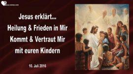 2016-07-10 - Heilung und Frieden in Jesus-Vertraut Jesus mit euren Kindern-Liebesbrief von Jesus