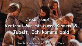 2016-07-10 - JESUS SAGT - Vertraut Mir mit euren Kindern und jubelt - Ich komme bald