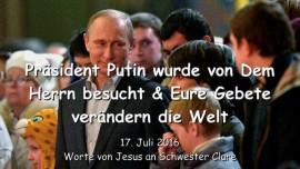 2016-07-17 - Praesident Putin wurde von Dem Herrn besucht - Eure Gebete veraendern die Welt