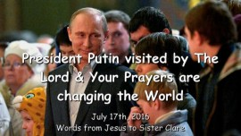 2016-07-17 - President Putin visited by The Lord and your Prayers are changing the World