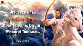 2016-07-18 - Judgment delayed-Rapture Bride delayed-Endtime Army-Window of Time-Love Letter from Jesus