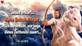 2016-07-18 - Urteil verschoben-Entruckung Braut verschoben-Endzeit Krieger-Zeitfenster-Liebesbrief von Jesus