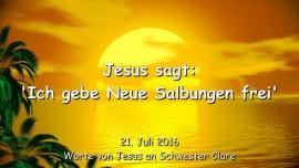 2016-07-21 - Jesus sagt - Ich gebe Neue Salbungen frei