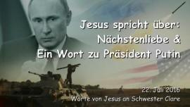 2016-07-22 - JESUS SPRICHT ueber Naechstenliebe und ein Wort zu Praesident Putin