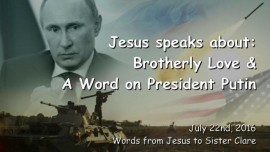 2016-07-22 - Jesus speaks about Brotherly Love and a Word on President Putin