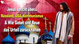 2016-07-23 - Russland-Amerika USA-Kommunismus-Gebet Reue Urteil Gottes-Liebesbrief von Jesus Christus