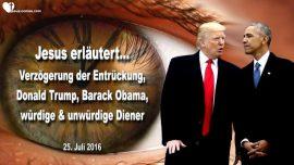 2016-07-25 - Verzogerung Entruckung-Donald Trump-Barack Obama-unwurdige Diener wurdige-Liebesbrief von Jesus