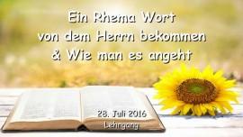 2016-07-28 - Ein Rhema Wort von Dem Herrn bekommen und wie man es angeht