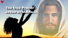 The Great Gospel of John Jakob Lorber-What is the true Prayer Jesus Christ explains