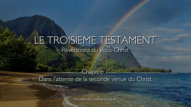 1. Dans l'attente de la seconde venue du Christ - Le troisième Testament