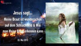 2015-05-22 - Meine Braut ist wunderschoen auf dem Schlachtfeld-Kennzeichen Braut Christi erkennen-Liebesbrief von Jesus