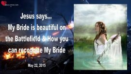 2015-05-22 - My Bride is beautiful on the Battlefield-Characteristics Bride of Christ-Love Letter from Jesus