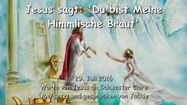 2016-07-29 - Jesus sagt - Du bist Meine Himmlische Braut