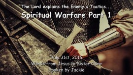 2016-07-31 - Jesus explains the Enemys Tactics - Spiritual Warfare Part 1
