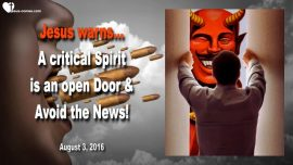 2016-08-03 - A critical Spirit is an open door-judgmental-slander-gossip-news-media-Love Letter from Jesus