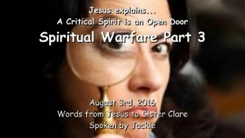 2016-08-03 - JESUS SAYS - A critical Spirit is an open Door - SPIRITUAL WARFARE Part 3