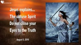 2016-08-05 - An obtuse Spirit-Humility-Do not close your Eyes to the Truth-Love Letter from Jesus