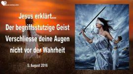 2016-08-05 - Ein begriffstutziger Geist-Verschliesse die Augen nicht vor der Wahrheit-Liebesbrief von Jesus