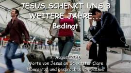 2016-08-07 - JESUS SCHENKT UNS 3 WEITERE JAHRE - Bedingt