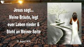 2016-08-10 - Braut Christi-Leben niederlegen-An der Seite von Jesus stehen-Liebesbrief von Jesus