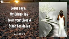 2016-08-10 - Bride of Christ-Laying ones life down-Standing on Jesus Side-Love Letter from Jesus
