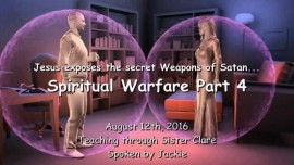 2016-08-12 - Jesus exposes the secret Weapons of Satan - SPIRITUAL WARFARE Part 4