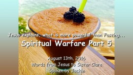 2016-08-13 - JESUS Explains_What is more powerful than Fasting_Spiritual Warfare Part 5
