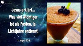 2016-08-13 - Viel wichtiger als Fasten-Lichtjahre entfernt-Ist Fasten wichtig-Soll ich fasten-Liebesbrief von Jesus