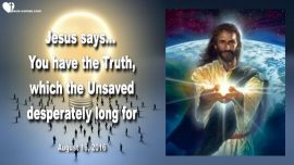 2016-08-16 - Past Accomplishments-Where is the Truth-The Unsaved long for Truth-Love Letter from Jesus