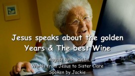 2016-08-19 - Jesus speaks about the golden Years and the best Wine