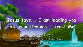 2016-08-27 - Jesus says_I am leading you into your Dreams_Trust Me