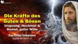 Das Dritte Testament Kapitel 40-1-Krafte von Gut und Bose-Ursprung Hochmut-Demut-guter Wille DDT