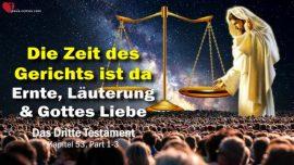 Das Dritte Testament Kapitel 53-Die Zeit des Gerichts ist da-Ernte-Lauterung-Liebe Gottes-Jesus Christus DDT