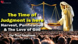 The Third Testament Chapter 53-Time of Gods Judgment is here-Harvest-Purification-Love of God-Jesus Christ TTT