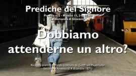 02 IL SIGNORE SPIEGA Matteo 11 2-6 e 27-30 - DOBBIAMO ATTENDERE UN ALTRO Prediche del Signore - Gottfried Mayerhofer