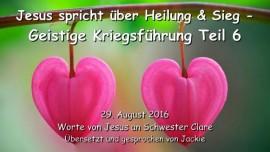 2016-08-29 - JESUS SPRICHT ueber Heilung & Sieg - Geistige Kriegsfuehrung Teil 6