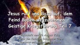 2016-08-30 - JESUS RUFT UNS DAZU AUF, dem Feind Boden wegzunehmen - Geistige Kriegsfuehrung Teil 7