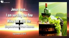 2016-09-08 - The fine Wine last with Empowerment from Heaven-Love Letter from Jesus