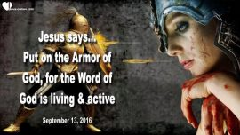 2016-09-13 - Put on the full Armor of God-The Word of God is living and active-Sword of Truth-Love Letter from Jesus
