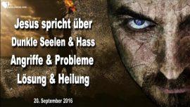 2016-09-20 - Dunkle Seele-Hass-Geistige Angriffe-Probleme-Losung-Heilung-Liebesbrief von Jesus-