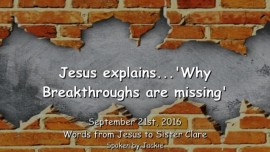 2016-09-21-Jesus-explains-why-Breakthroughs-are-missing