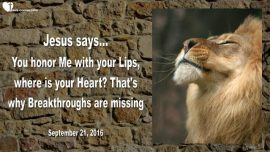 2016-09-21 - Missing Breakthroughs-You honor Me with your Lips-Where is your Heart-Love Letter from Jesus